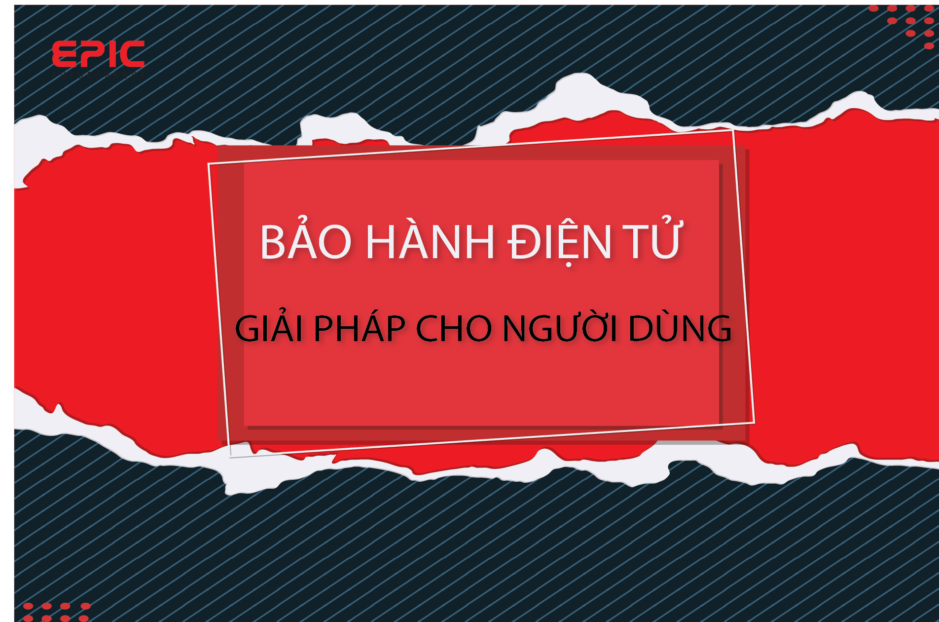 khoa-dien-tu-epic-bao-hanh-dien-tu-loi-ich-cho-nguoi-dung